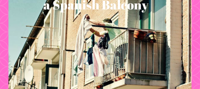 Don't Hang your Underwear on a Spanish Balcony