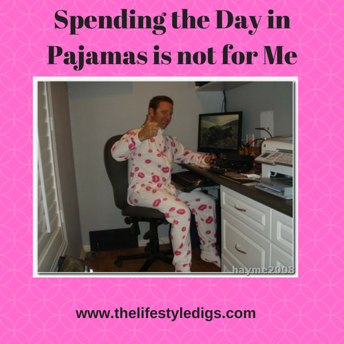 Spending the Day in Pajamas is not for Me