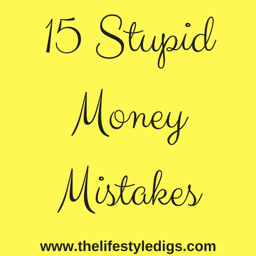 15 Stupid Money Mistakes