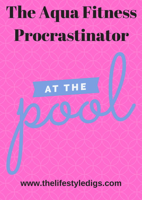 The Aqua Fitness Procrastinator