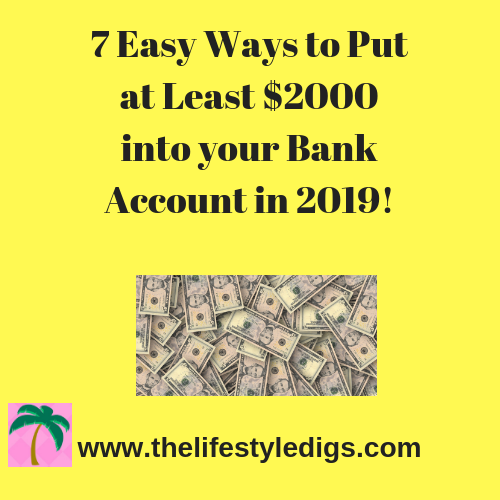 7 Easy Ways to Put at Least $2000 into your Bank Account in 2019!