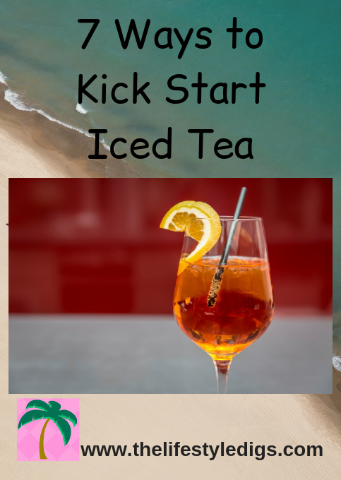 7 Ways to Kick Start Iced Tea