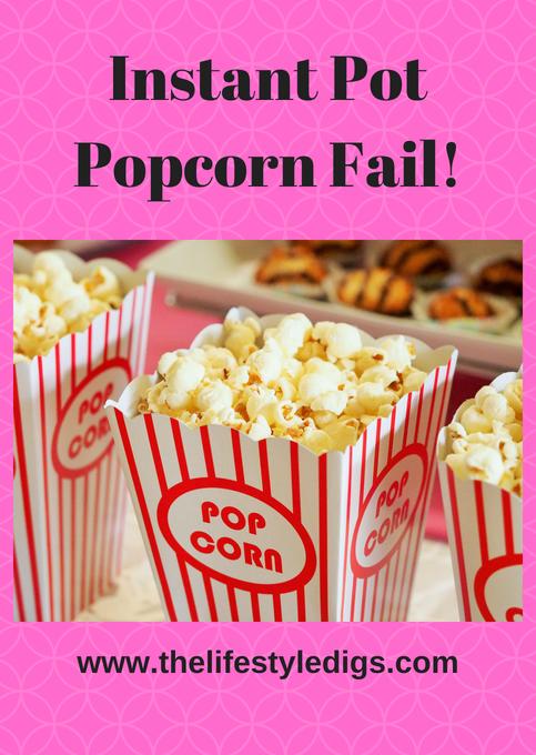 Instant Pot Popcorn Fail!