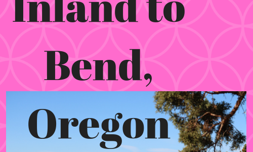 Heading Inland to Bend, Oregon