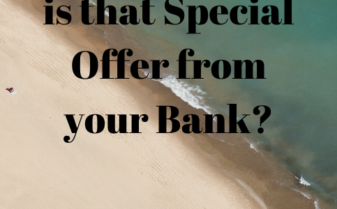 "How ""Special"" is that Special Offer from your Bank?"