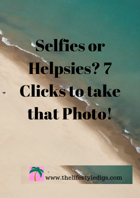 Selfies or Helpsies? 7 Clicks to take that Photo!