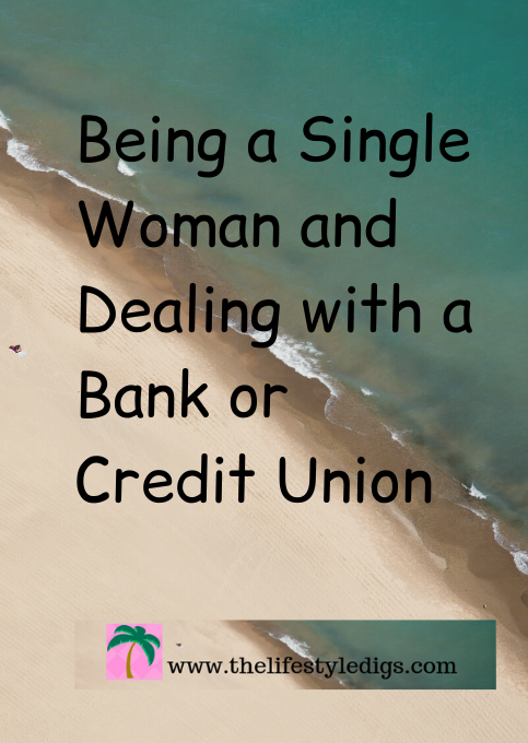 Being a Single Woman and Dealing with a Bank or Credit Union