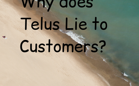 Why does Telus Lie to Customers?