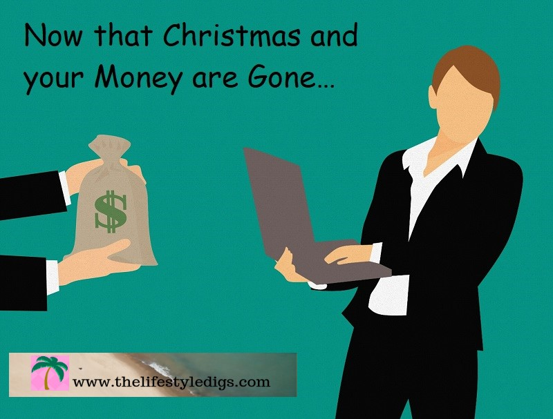 Now that Christmas and your Money are Gone…
