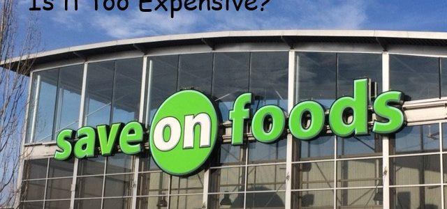 Review of Save On Foods. Is it too Expensive?