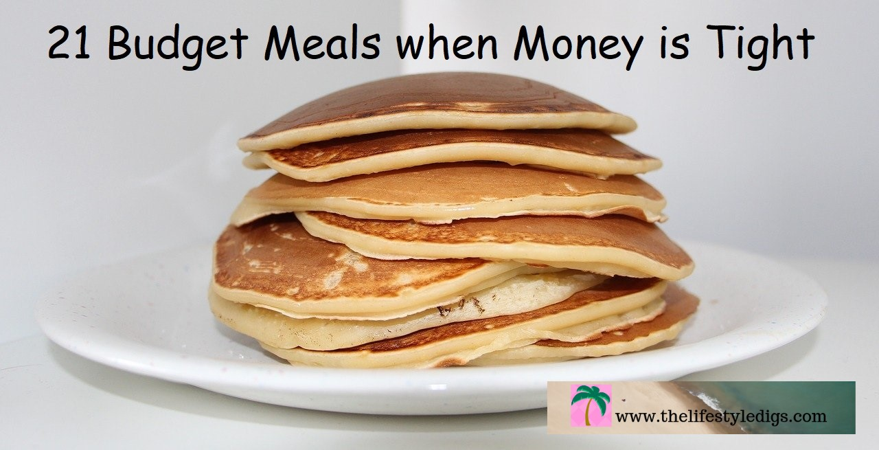 21 Budget Meals when Money is Tight