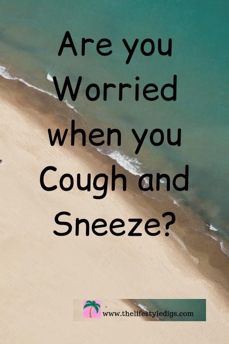 Are you Worried when you Cough and Sneeze?