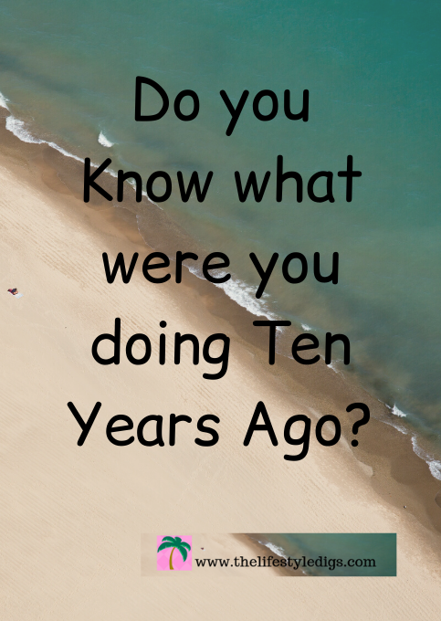 Do you Know what were you doing Ten Years Ago?