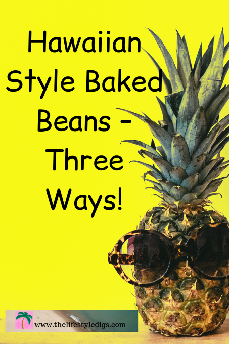 Hawaiian Style Baked Beans – Three Ways!