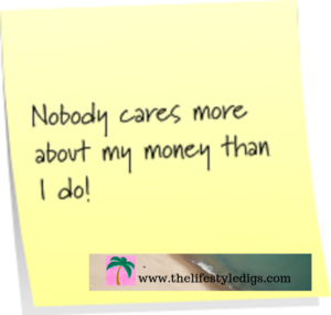 Nobody cares more about my money than I do