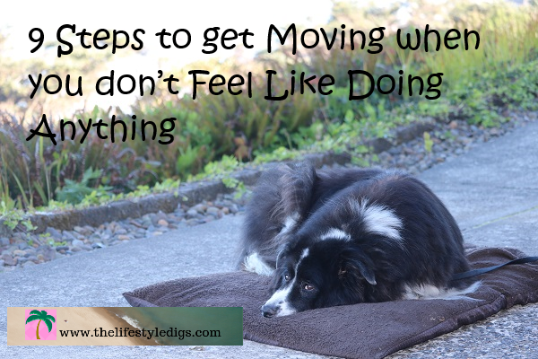 9 Steps to get Moving when you don't Feel Like Doing Anything