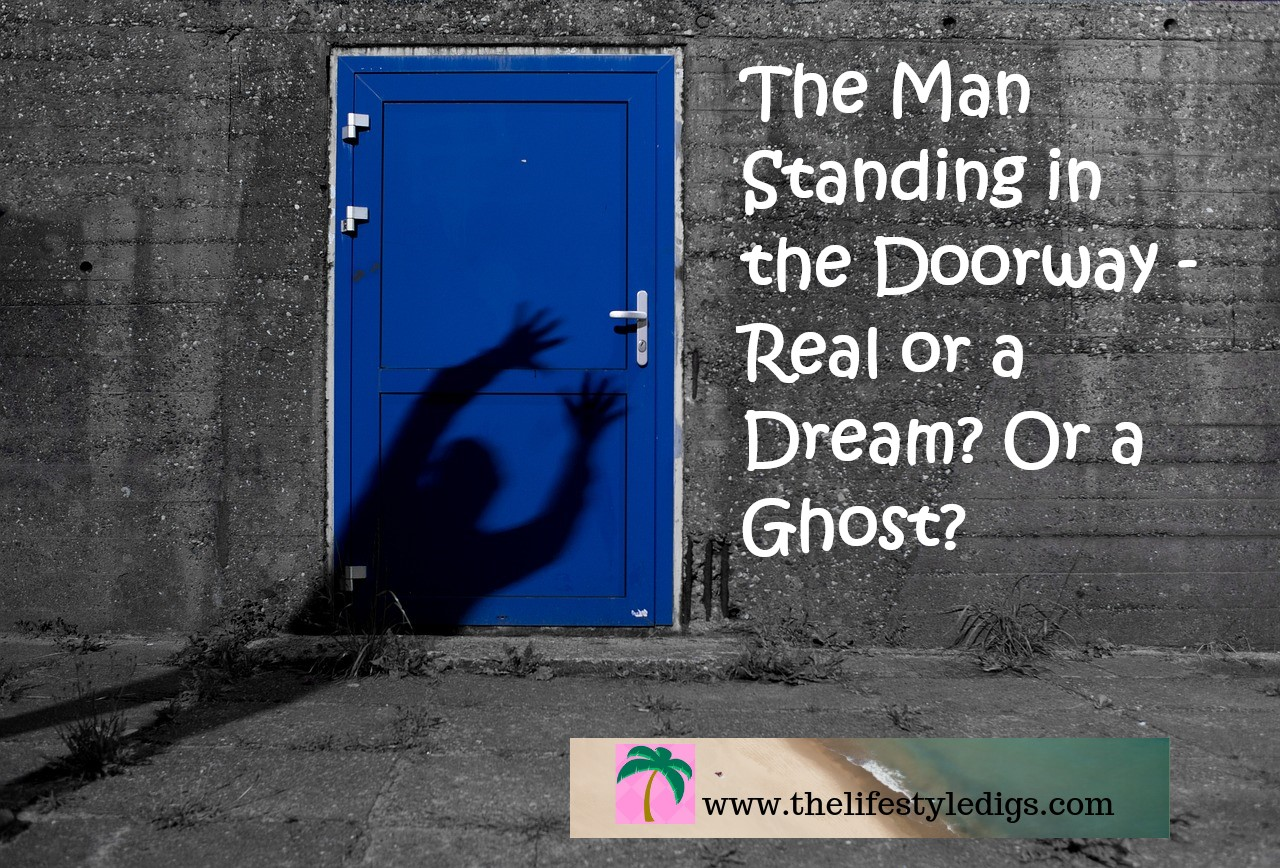 The Man Standing in the Doorway Real or a Dream or a Ghost