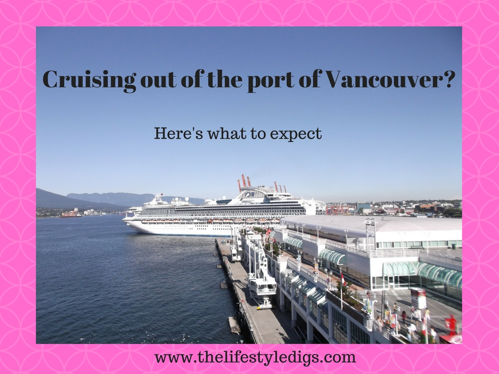 If you're cruising out of the Port of Vancouver, here's what to expect before you board your cruise ship
