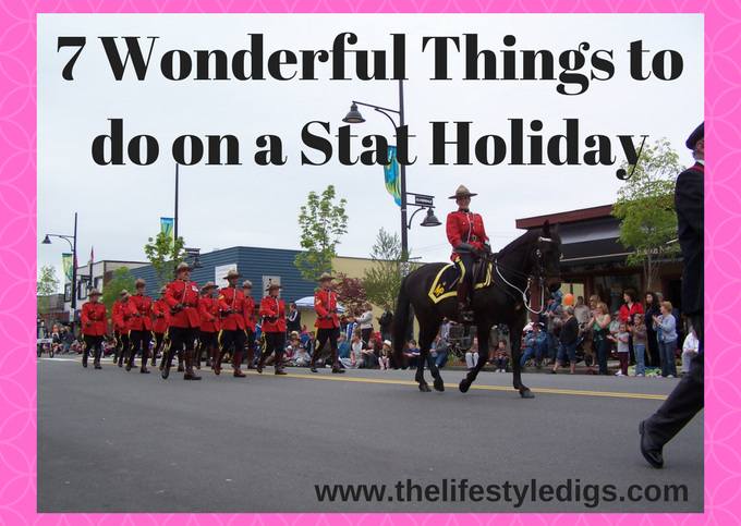 7 Wonderful Things to do on a Stat Holiday