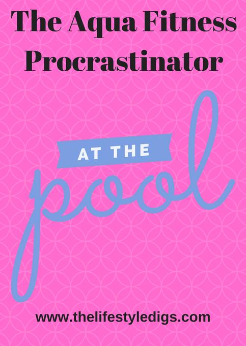 The Aqua Fitness Procrastinator