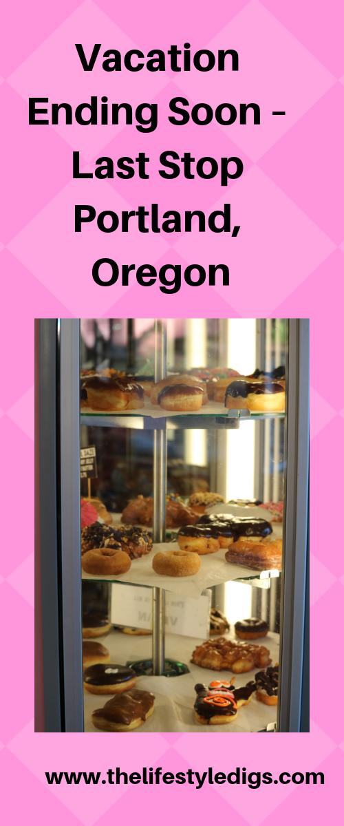 Vacation Ending Soon – Last Stop Portland, Oregon