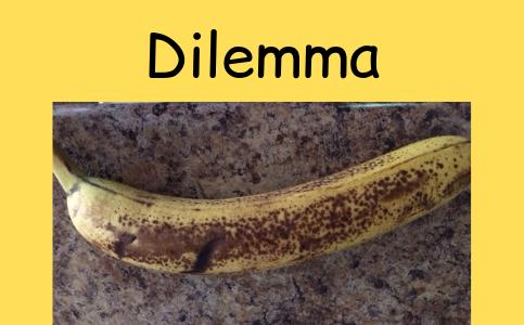 The Dead Banana Dilemma