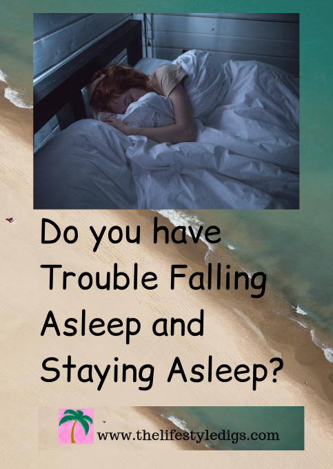 Do you have Trouble Falling Asleep and Staying Asleep?