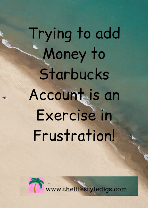 Trying to add Money to Starbucks Account is an Exercise in Frustration!