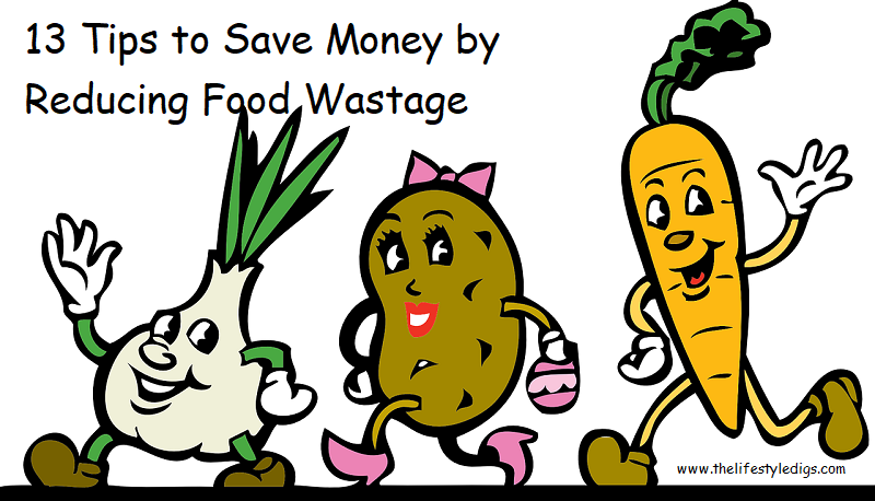 13 Tips to Save Money by Reducing Food Wastage