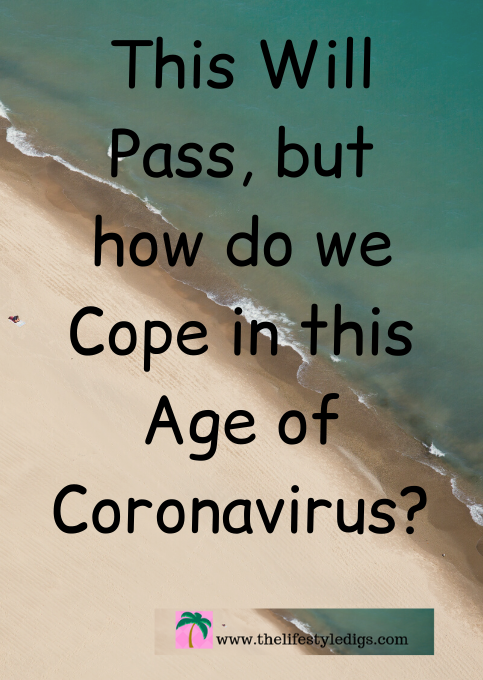 This Will Pass, but how do we Cope in this Age of Coronavirus?
