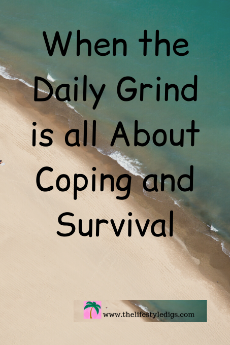 When the Daily Grind is all About Coping and Survival