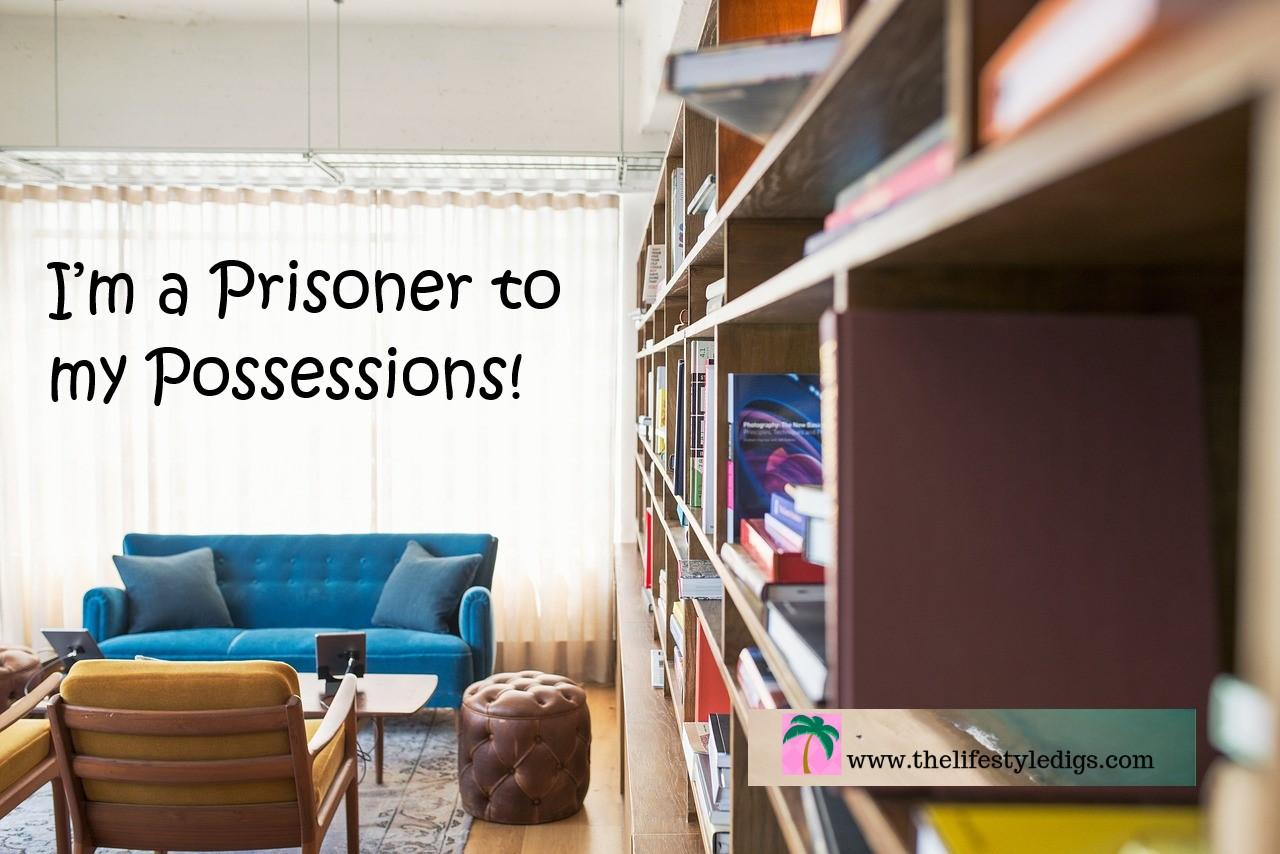 I'm a Prisoner to my Possessions!