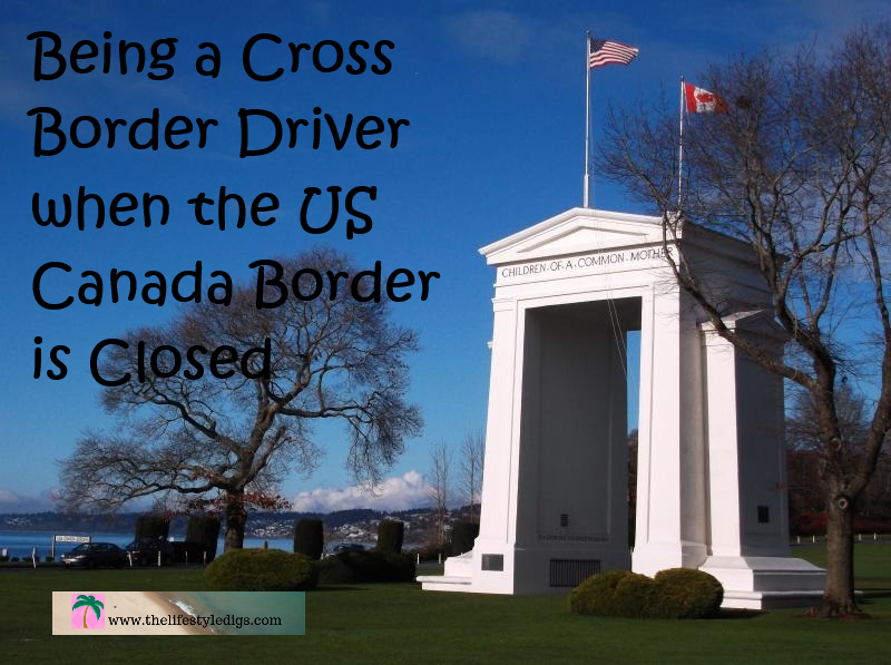 Being a Cross Border Driver when the US Canada Border is Closed