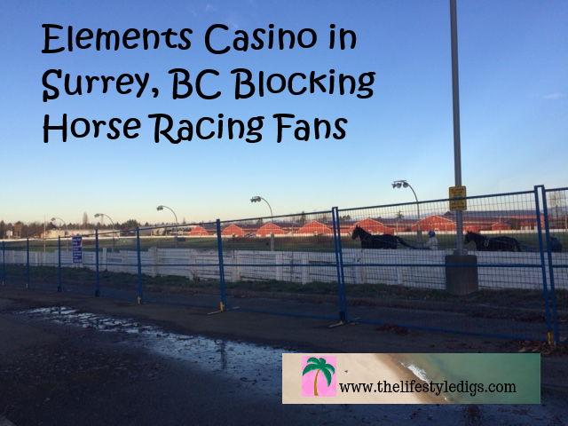 Elements Casino in Surrey, BC Blocking Horse Racing Fans