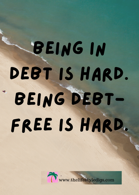Being in Debt is Hard. Being Debt-Free is Hard.