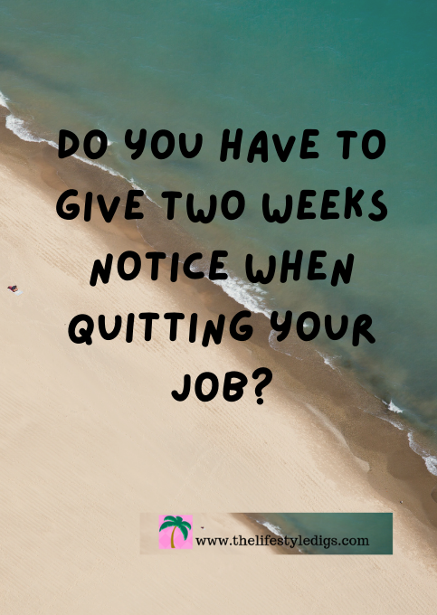 Do you have to Give Two Weeks Notice when Quitting your Job?