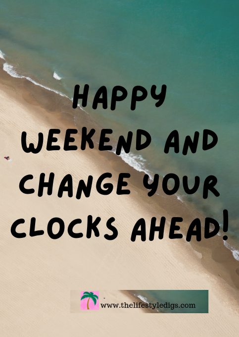 Happy Weekend and Change Your Clocks Ahead!