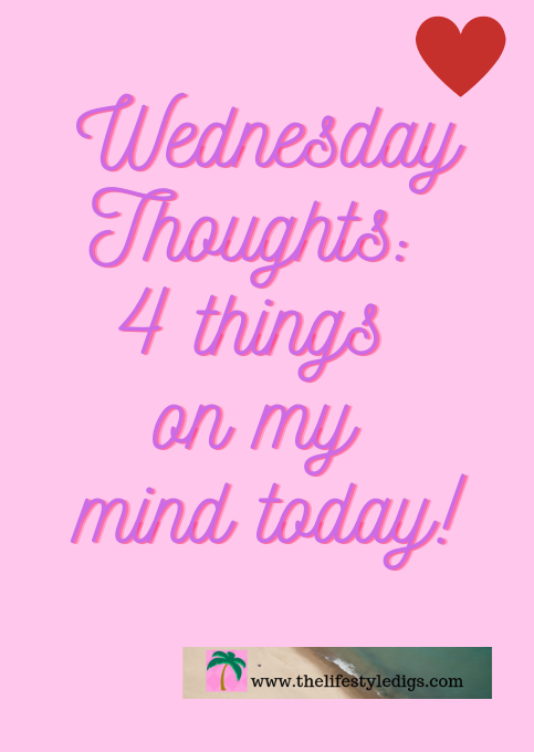 Wednesday Thoughts: 4 Things on my Mind Today