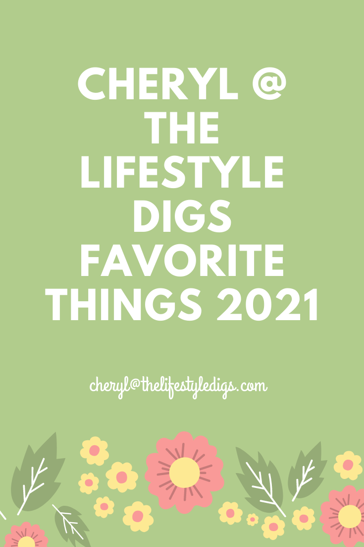 Cheryl @ The Lifestyle Digs Favorite Things 2021
